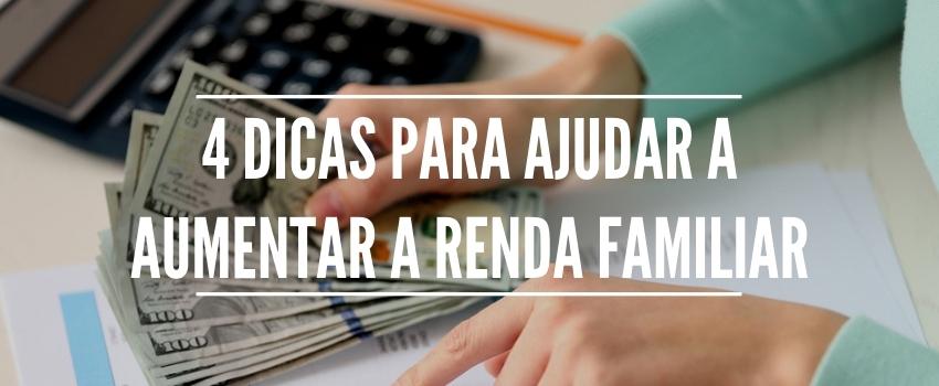 4 dicas para ajudar a aumentar a renda familiar