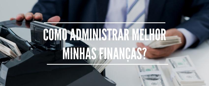 Como administrar melhor minhas finanças?