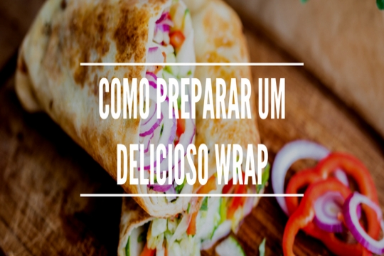 Como preparar um delicioso Wrap