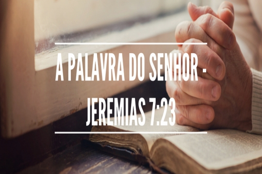 A palavra do Senhor - Jeremias 7:23