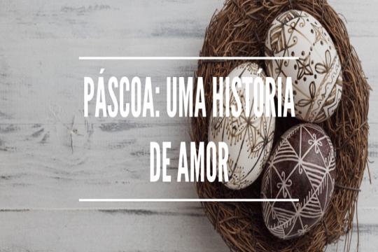 Páscoa: uma história de amor