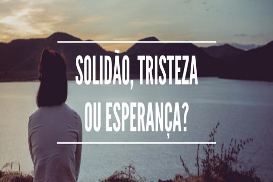 Solidão, tristeza ou esperança?