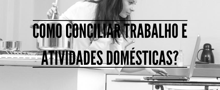 Como conciliar trabalho e atividades domésticas?