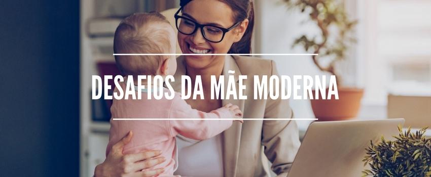 Desafios da mãe moderna
